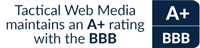 Tactical Web Media maintains an A+ rating with the BBB